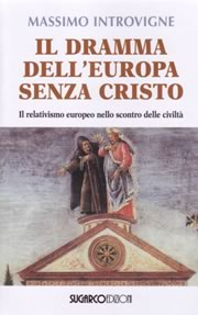Massimo Introvigne, Il dramma dell'Europa senza Cristo. Il relativismo europeo nello scontro delle civilta
